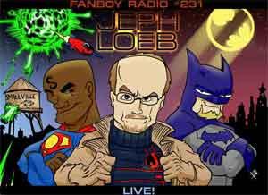 Fanboy Radio #231 - Jeph Loeb LIVE