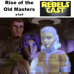 s1e4 RebelsCast - Rise of the Old Masters