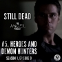 Artwork for Still Dead #5. Heroes and Demon Hunters (S1.09-10)
