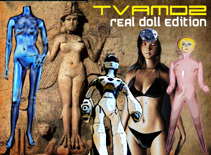 TVAMD2:  Real Doll Edition