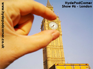 Hyde Pod Corner Show #6 - London