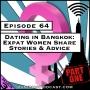 Artwork for Dating in Bangkok: Expat Women Share Their Stories - Part 1 [Season 3, Episode 64]