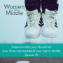Artwork for EP #92: 3 Reasons Why You Should Act your Shoe Size instead of your Age in Midlife