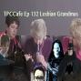 Artwork for TPCCafe Ep 132 Lesbian Grandmas
