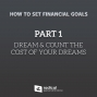 Artwork for 681-How To Set Financial Goals, Part 1: Dream and Count the Cost of Your Dreams