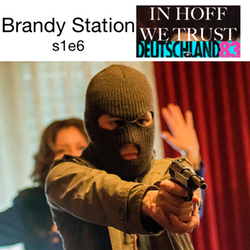 s1e6 Brandy Station - In Hoff We Trust: The Deutschland 83 Podcast