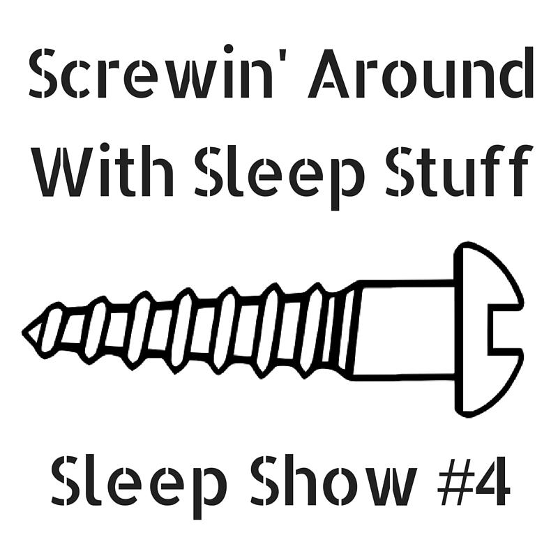 Screwin' Around With Sleep Stuff | Sleep Show #4 | The Sleep Show You're Awake For