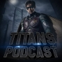 Artwork for Titans Podcast Season 0 – Episode 9: Titans Trailer, DC Universe at SDCC & Anna Diop Support