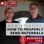 Artwork for HOW DO YOU PROPERLY SEND REFERRALS? Business Tip: Real Estate Referral Strategies with Proven Success