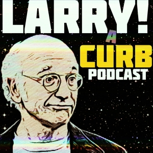 Larry! A Curb Your Enthusiasm Podcast