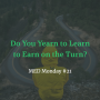 Artwork for Do You Yearn to Learn to Earn on the Turn? | MED Monday #21