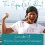 Artwork for The PurposeGirl Podcast Episode 054: How to Overcome Challenges
