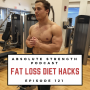 Artwork for Ep 121: Fat Loss Diet Hacks - Protein, Veggies, Fiber and Intermittent Fasting