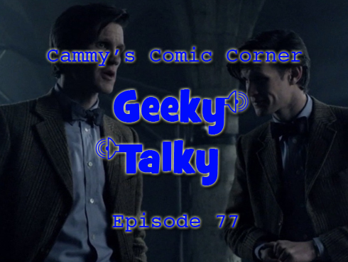 Cammy's Comic Corner - Geeky Talky - Episode 77