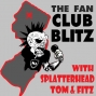Artwork for The Fan Club Blitz w/ Splatterhead, Tom and Fitz- Episode 8 Rob Rivera Founder and President of TBH