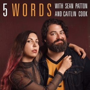 5 Words with Sean Patton & Caitlin Cook
