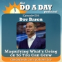Artwork for 054. Magnifying What's Going on So You Can Grow with Dov Baron