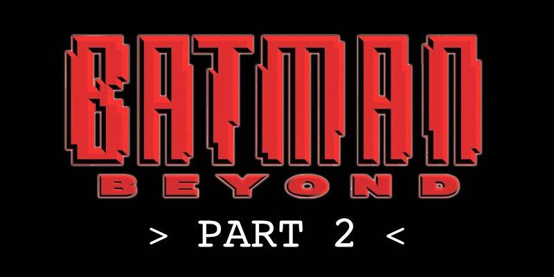 Batman Beyond pt 2