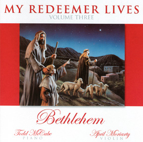 """My Redeemer Lives: Bethlehem"" with Todd McCabe & April Moriarty"