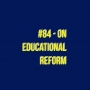 Artwork for #84 - on Educational Reform