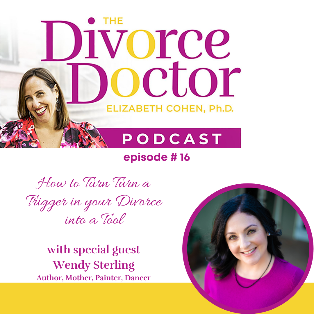 The Divorce Doctor - Episode 16: How to Turn Turn a Trigger in your divorce into A Tool