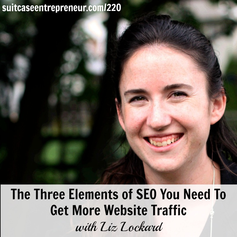 [220] Liz Lockard On The Three Elements of SEO You Need To Get More Website Traffic