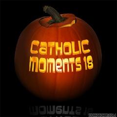 Catholic Moments Podcast Episode #18
