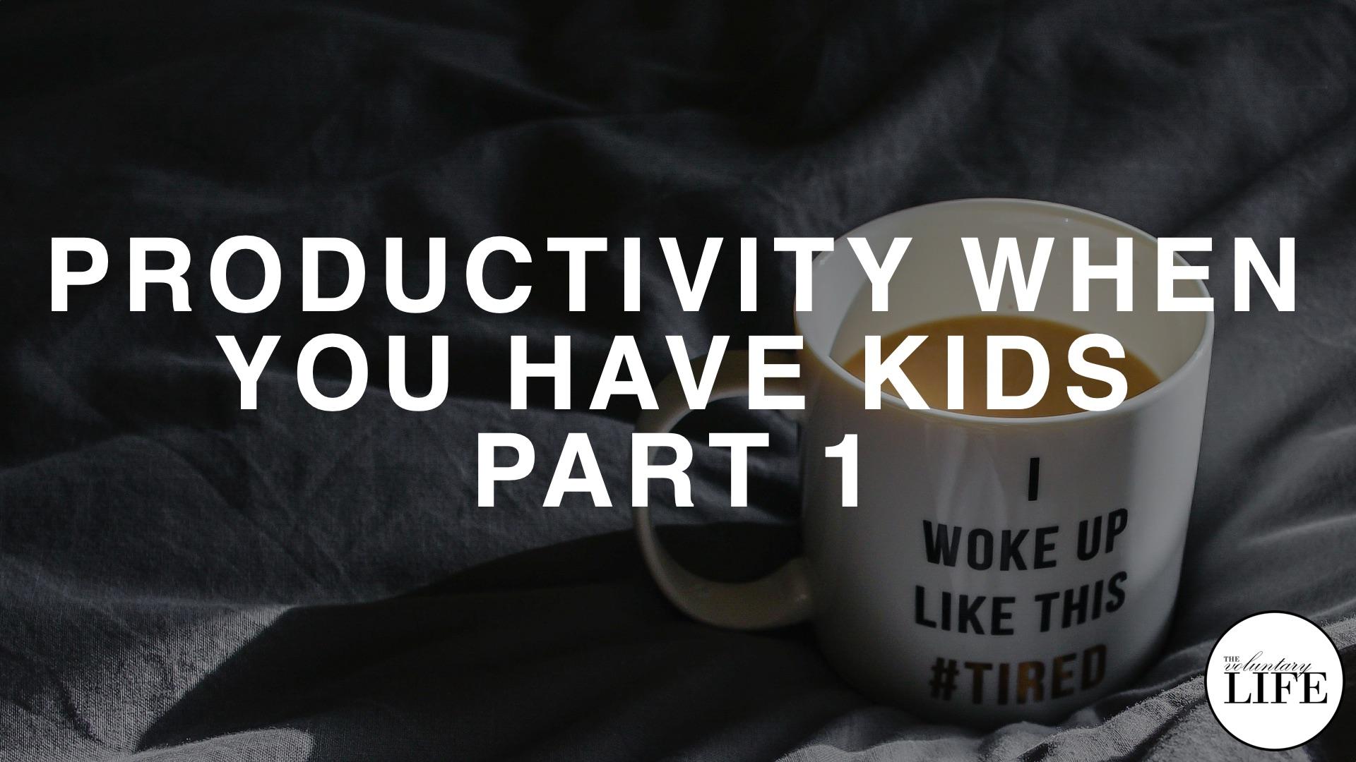 Bonus Episodes 60 & 61: Productivity When You Have Kids