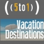 Artwork for 22 - Vacation Destinations - 5 to 1