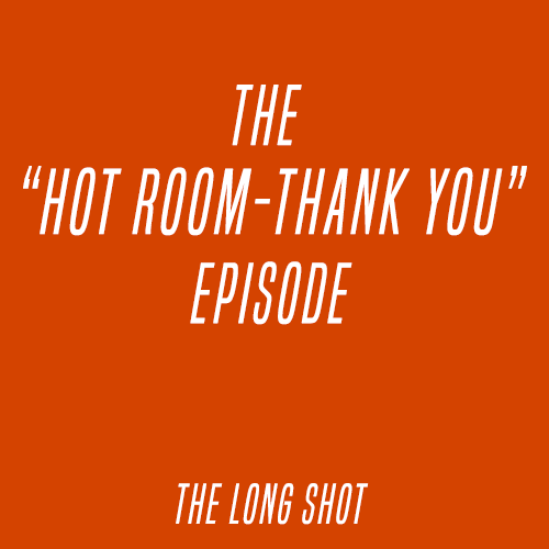 "Episode #1016: The ""Hot Room - Thank You"" Episode"