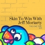 Artwork for Skin To Win With Jeff Moriarty [Season 3, Episode 3]