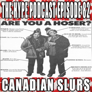 The Hype Podcast Episode 82: Canadian Slurs