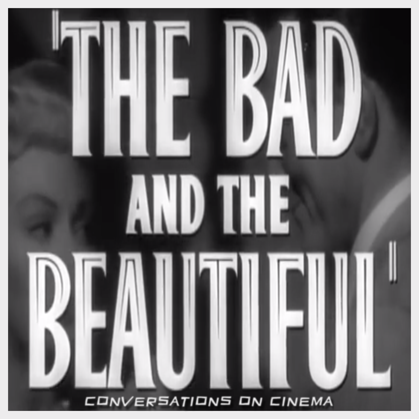 The Bad and The Beautiful: Conversations on Cinema show art
