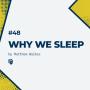 Artwork for 48: Why We Sleep (خلاصهی کتاب چرا میخوابیم)