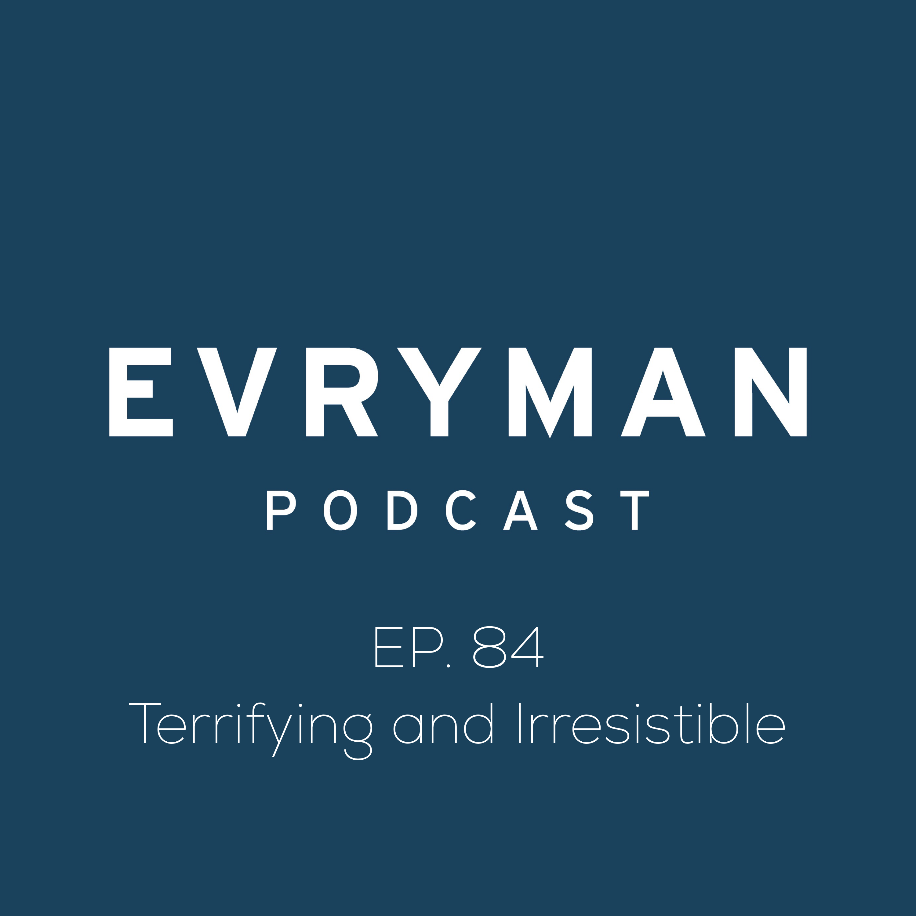 Episode: 084 Terrifying and Irresistible  show art