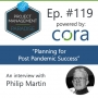 """Artwork for Episode 119: """"Planning for Post Pandemic Success"""" with Philip Martin"""