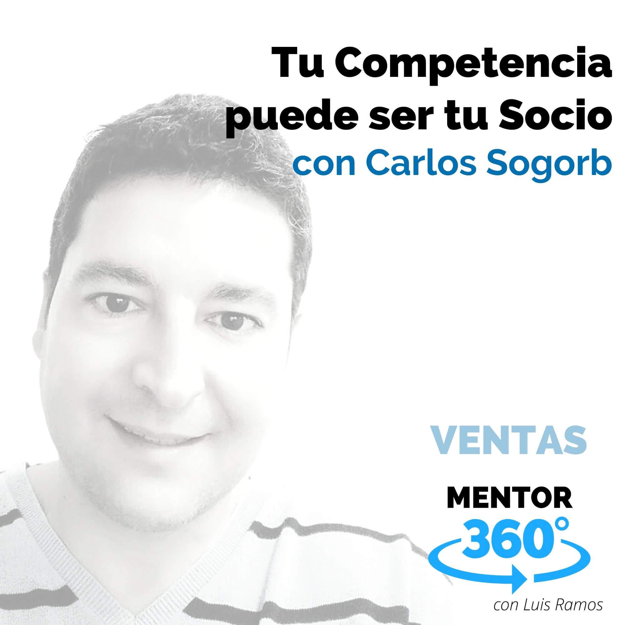 Tu Competencia puede ser Tu Socio, con Carlos Sogorb - VENTAS - MENTOR360