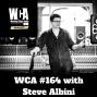 Artwork for WCA #164 with Steve Albini