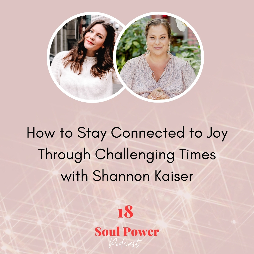 18: How to Stay Connected to Joy Through Challenging Times with Shannon Kaiser