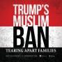 Artwork for Trump's Muslim Ban: Tearing Apart Families