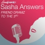 Artwork for Sasha Answers: Friend Dramz to the 3rd