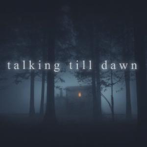 Talking Till Dawn