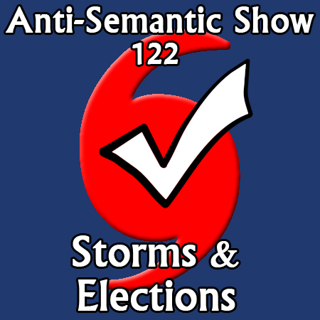 Epsiode 122 - Storms & Elections