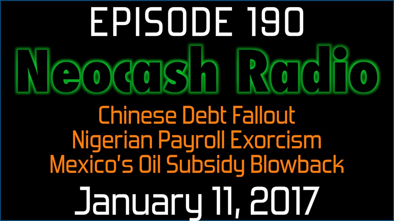 Ep190: Chinese Debt Fallout, Nigerian Payroll Exorcism, Mexico's Oil Subsidy Blowback