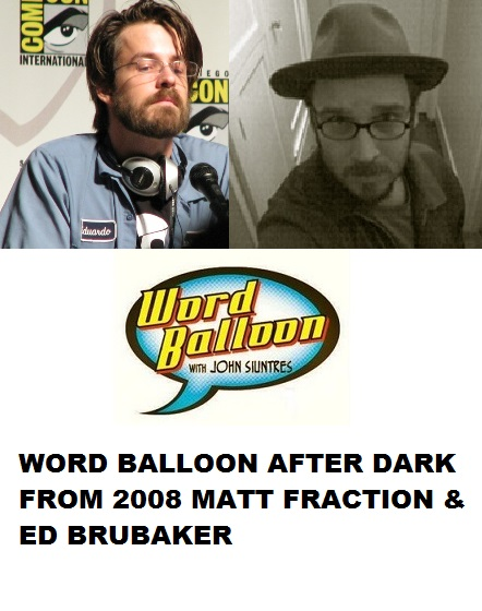 Word Balloon Podcast Flashback Ed Brubaker & Matt Fraction 2008
