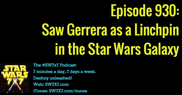 930: Saw Gerrera, Linchpin of the Star Wars Galaxy