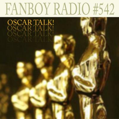 Fanboy Radio #542 - Oscar Prep w/ Scott & Oliver