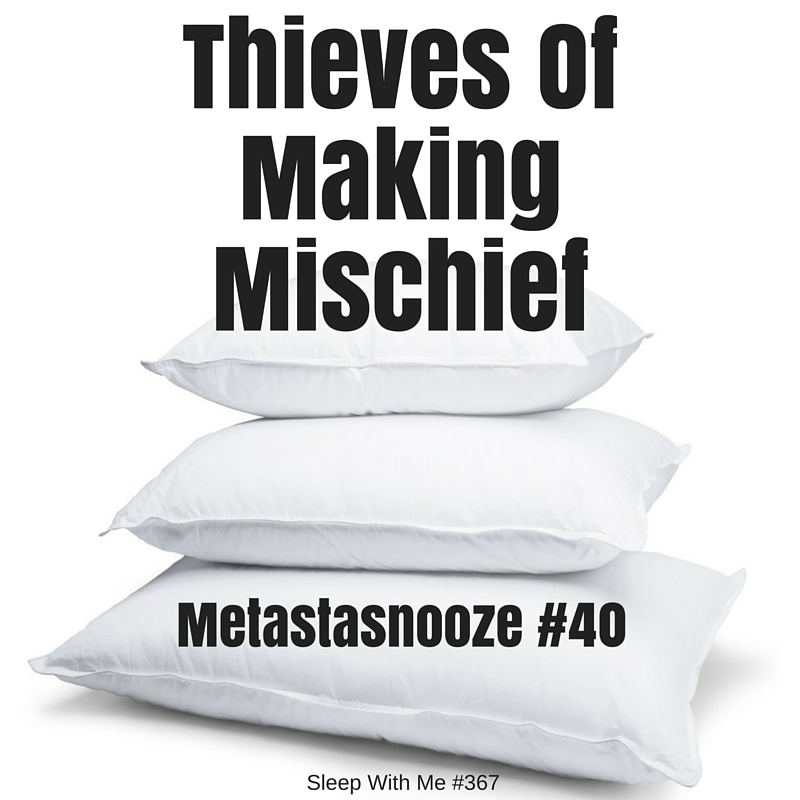 Thieves of Making Mischief | Metastasnooze #40 | Sleep With Me #367