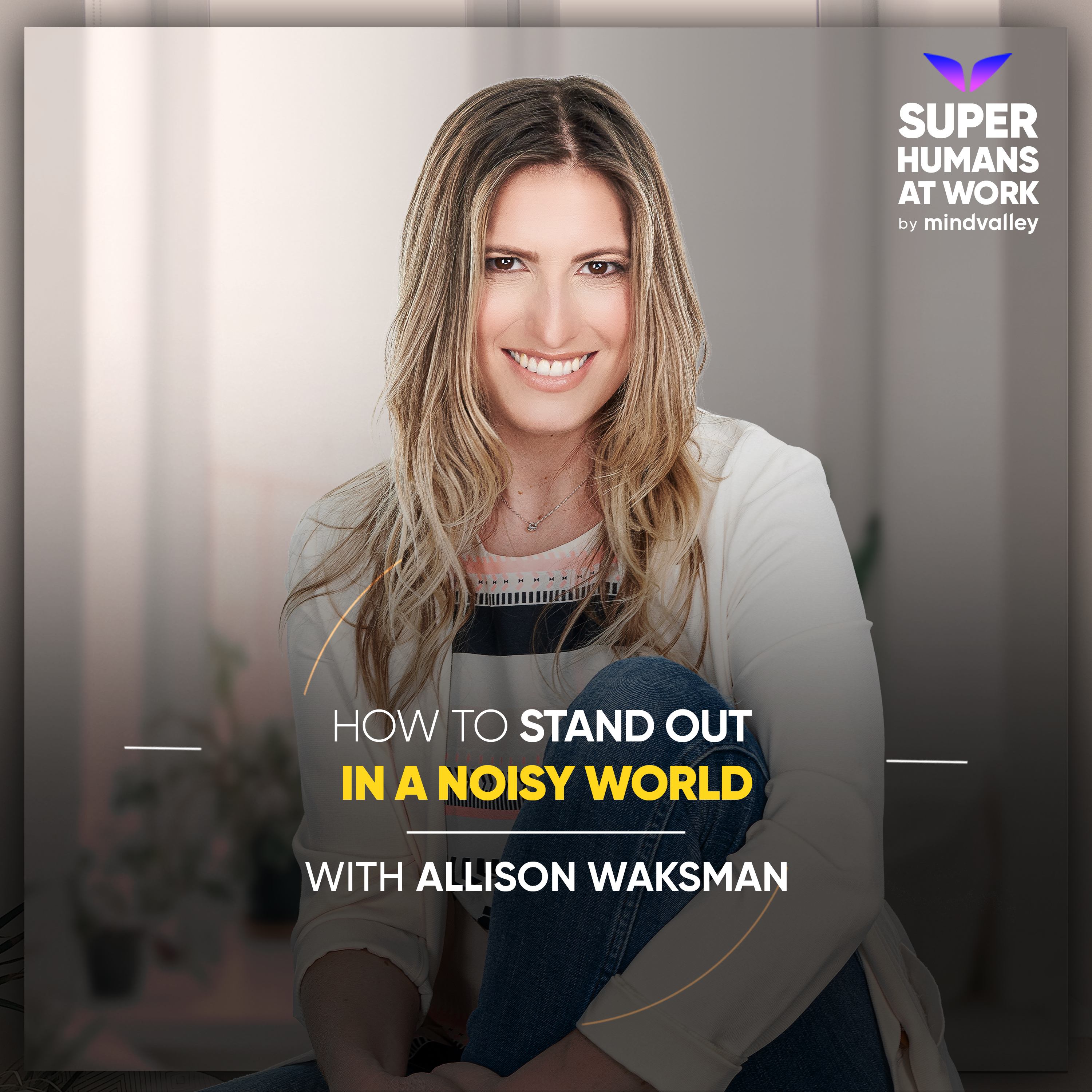How To Stand Out In A Noisy World - Allison Waksman