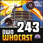 DWO WhoCast - #243 - Doctor Who Podcast